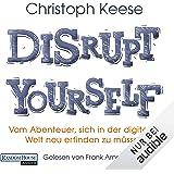 Disrupt Yourself: Vom Abenteuer, sich in der digitalen Welt neu erfinden zu müssen