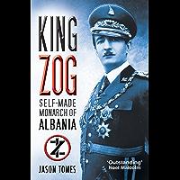 King Zog: Self-Made Monarch of Albania (English Edition)