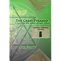 The Great Pyramid: A Factory for Mono-Atomic Gold (English Edition)