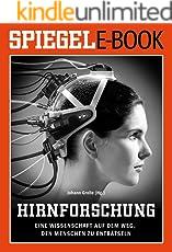 Hirnforschung - Eine Wissenschaft auf dem Weg, den Menschen zu enträtseln: Ein SPIEGEL E-Book