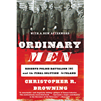 Ordinary Men: Reserve Police Battalion 101 and the Final Solution in Poland (English Edition)