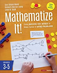 Mathematize It!: Going Beyond Key Words to Make Sense of Word Problems, Grades 3-5
