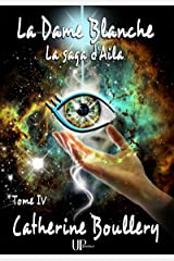La Dame Blanche: La saga d'Aila - Tome IV Format Kindle