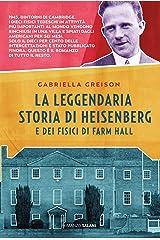 La leggendaria storia di Heisenberg e dei fisici di Farm Hall Formato Kindle
