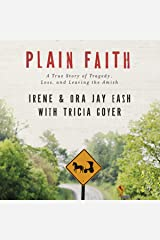 Plain Faith: A True Story of Tragedy, Loss and Leaving the Amish Audible Audiobook