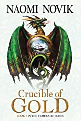 Crucible of Gold (The Temeraire Series, Book 7) Kindle Edition