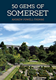50 Gems of Somerset: The History & Heritage of the Most Iconic Places