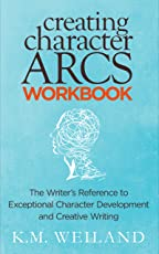 Creating Character Arcs Workbook: The Writer's Reference to Exceptional Character Development and Creative Writing (Helping Writers Become Authors Book 8)