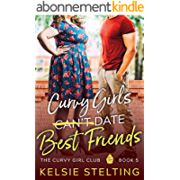 Curvy Girls Can't Date Best Friends: A Sweet Young Adult Romance (The Curvy Girl Club Book 5) (English Edition)