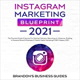 Instagram Marketing Blueprint 2021: The Practical Guide & Secrets for Gaining Followers. Becoming an Influencer…