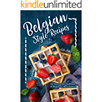Belgian Style Recipes  An Illustrated Cookbook of Belgium rsquo s Best Dishes   English Edition