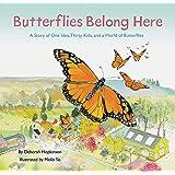 Butterflies Belong Here: A Story of One Idea, Thirty Kids, and a World of Butterflies
