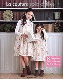 La couture spécial filles : 50 vêtements pour fillettes de 2 à 12 ans