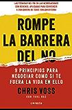 Rompe la barrera del no: 9 principios para negociar como si te fuera la vida en ello (Spanish Edition)
