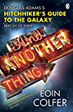 And Another Thing ...: Douglas Adams' Hitchhiker's Guide to the Galaxy. As heard on BBC Radio 4 (Hitchhikers Guide Book…