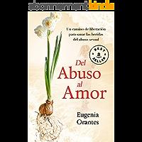 DEL ABUSO AL AMOR: Un camino de liberación para sanar las heridas del abuso sexual (Spanish Edition)