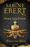 Schwert und Krone - Herz aus Stein: Roman (Das Barbarossa-Epos, Band 4)