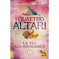 I quattro altari. La via all'Ayahuasca
