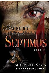 Sacrifice of the Septimus: Part 2 (Afterlife saga Book 9) Kindle Edition