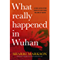 What Really Happened In Wuhan: A Virus Like No Other, Countless Infections, Millions of Deaths (English Edition)
