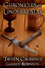 Tavern Crossings: A Chronicle of Underrealm (Chronicles of Underrealm Book 1) Kindle Edition