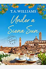 Under a Siena Sun (Escape to Tuscany Book 1) Kindle Edition