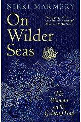 On Wilder Seas: 'a thrilling historical novel' David Nicholls Kindle Edition