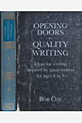 Opening Doors to Quality Writing: Ideas for writing inspired by great writers for ages 6 to 9 (Opening Doors series) Kindle Edition