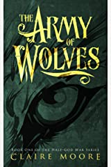 The Army of Wolves: An epic fantasy adventure (The Half-God War Book 1) Kindle Edition