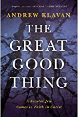 The Great Good Thing: A Secular Jew Comes to Faith in Christ Kindle Edition