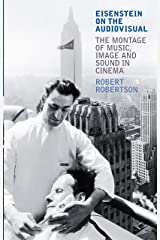 Eisenstein on the Audiovisual: The Montage of Music, Image and Sound in Cinema (KINO - The Russian and Soviet Cinema) Kindle Edition