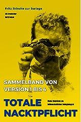 Totale Nacktpflicht - Sammelband von Version 1 bis 4: Meine Eindrücke als leidenschaftlicher Hobbyfotograf Kindle Ausgabe