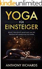 Yoga für Anfänger: Schritt für Schritt Anleitung um Ihre persönliche innere Ruhe und Entspannung zu finden inklusive Übungen mit Stressbewältigung durch den Alltag, Wohlbefinden fördern, Stress