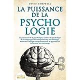 LA PUISSANCE DE LA PSYCHOLOGIE: Utiliser la psychologie et les techniques de manipulation à son avantage, maîtriser l'analyse