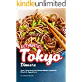 Authentic Tokyo Dinners: Your Cookbook for Home-Made Japanese Meals & Appetizers