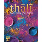 Thali - Das Indien-Kochbuch: 100 Rezepte: die Vielfalt Indiens auf einer Platte