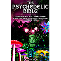 The Psychedelic Bible - Everything You Need To Know About Psilocybin Magic Mushrooms, 5-Meo DMT, LSD/Acid & MDMA…