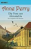 Die Frau aus Alexandria: Ein Inspektor-Pitt-Roman (Die Thomas & Charlotte-Pitt-Romane 23)