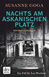 Nachts am Askanischen Platz: Kriminalroman (Leo Wechsler 6)