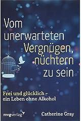 Vom unerwarteten Vergnügen, nüchtern zu sein: Frei und glücklich - ein Leben ohne Alkohol Paperback