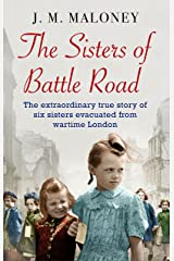 The Sisters of Battle Road: The Extraordinary True Story of Six Sisters Evacuated from Wartime London Kindle Edition