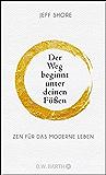 Der Weg beginnt unter deinen Füßen: Zen für das moderne Leben (German Edition)