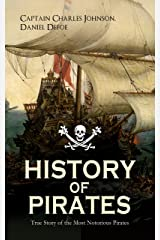 """HISTORY OF PIRATES – True Story of the Most Notorious Pirates: Charles Vane, Mary Read, Captain Avery, Captain Teach """"Blackbeard"""", Captain Phillips, Captain ... Edward Low, Major Bonnet and many more Kindle Edition"""