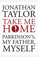 Take Me Home: Parkinson's, My Father, Myself Hardcover