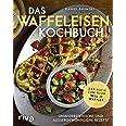 Das Waffeleisen-Kochbuch: Unwiderstehliche und außergewöhnliche Rezepte