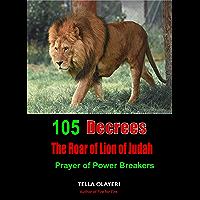 105 Decrees The Roar of Lion of Judah: Prayer of Power Breakers (English Edition)