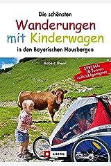Die schönsten Wanderungen mit Kinderwagen: in den Bayerischen Hausbergen Kindle Ausgabe