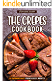 The Crepes Cookbook: 50 Extraordinary French Crepe Recipes