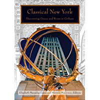 Classical New York: Discovering Greece and Rome in Gotham (English Edition)
