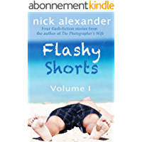 Flashy Shorts, Volume One: Four very short stories from Nick Alexander (English Edition)